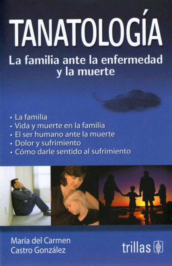 Castro tanatologia la familia ante la enfermedad y la muerte - Maria del carmen castro ...