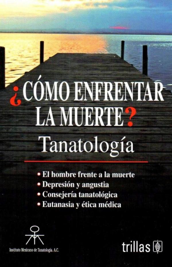 Â¿Como enfrentar la muerte?: Tanatologia, Instituto